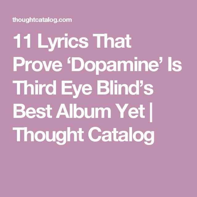 11 Lyrics That Prove 'Dopamine' Is Third Eye Blind's Best Album Yet | Thought Catalog