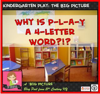 21st Century K: Why is P-L-A-Y a 4-Letter Word? The BIG Picture