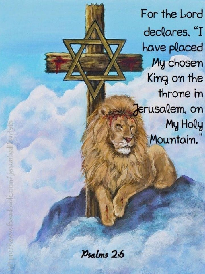 My King on the throne in Jerusalem ...Psalm 2:6