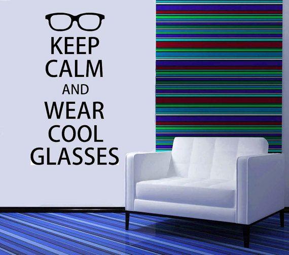 Keep Calm and Wear Cool Glasses - Vinyl, Decal, Sticker, Wall, Optometrist, Eye Doctor Decor