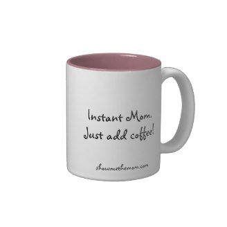 Quote Mugs for Coffee Addicts: Instant Mom. Just add coffee!