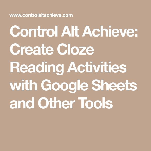 Control Alt Achieve: Create Cloze Reading Activities with Google Sheets and Other Tools