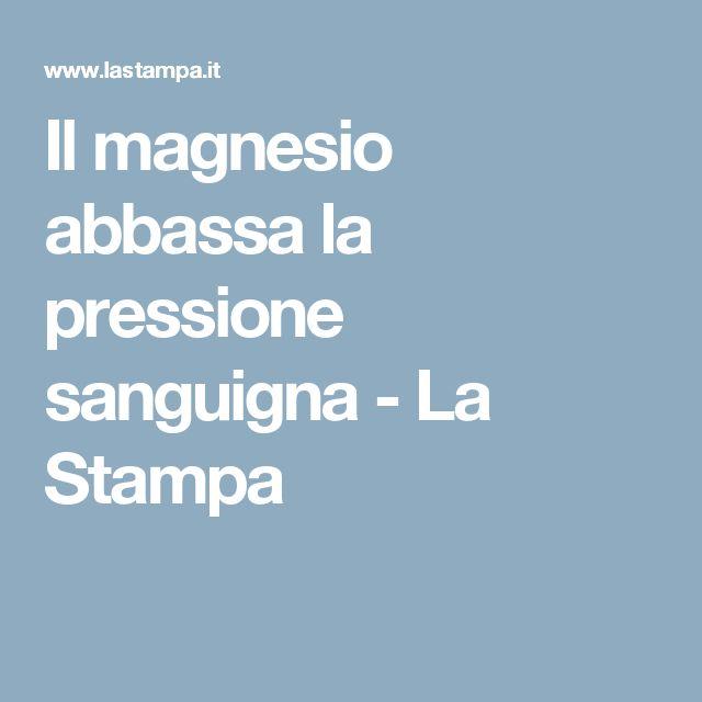 Il magnesio abbassa la pressione sanguigna - La Stampa