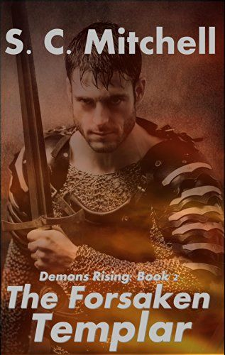 The Forsaken Templar (Demons Rising Book 2) - Kindle edition by S. C. Mitchell. Paranormal Romance Kindle eBooks @ Amazon.com.