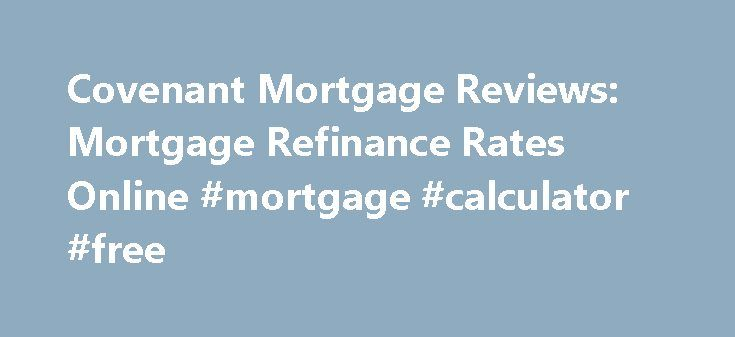 Covenant Mortgage Reviews: Mortgage Refinance Rates Online #mortgage #calculator #free http://mortgage.nef2.com/covenant-mortgage-reviews-mortgage-refinance-rates-online-mortgage-calculator-free/  #covenant mortgage # Covenant Mortgage Reviews Covenant mortgage reviews Here are some tips to ensure your VA loan process goes as smoothly as possible. covenant mortgage reviews The next thing the bank will look at is your savings account, and want to have at least 3-4 months of payments internal…