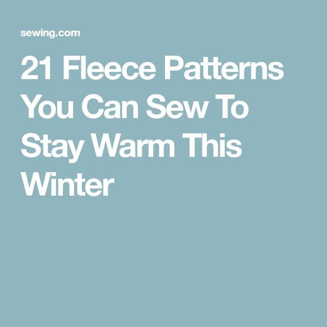 21 Fleece Patterns You Can Sew To Stay Warm This Winter