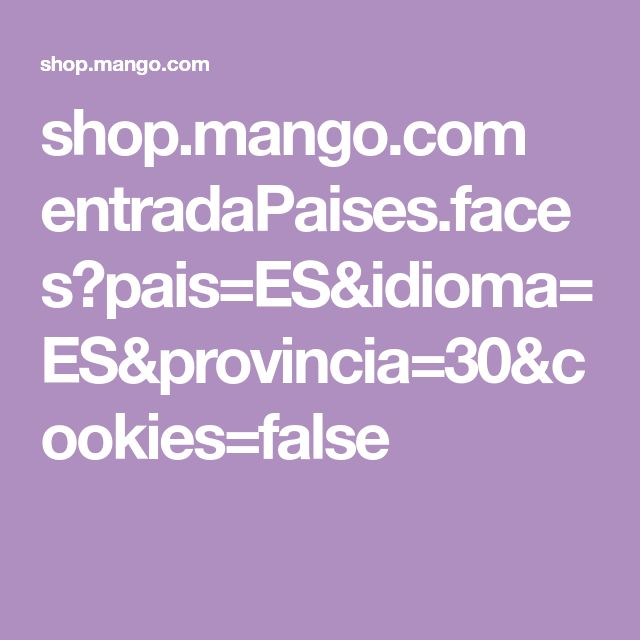 shop.mango.com entradaPaises.faces?pais=ES&idioma=ES&provincia=30&cookies=false