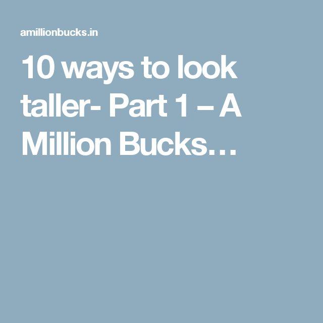 10 ways to look taller- Part 1 – A Million Bucks…