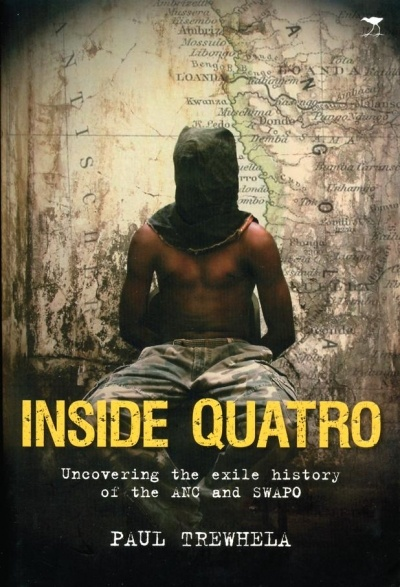 Inside Quatro: Uncovering the Exile History of the ANC and SWAPO - Paul Trewhela