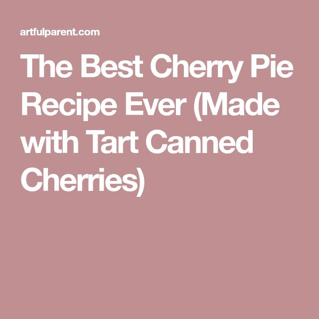 The Best Cherry Pie Recipe Ever (Made with Tart Canned Cherries)
