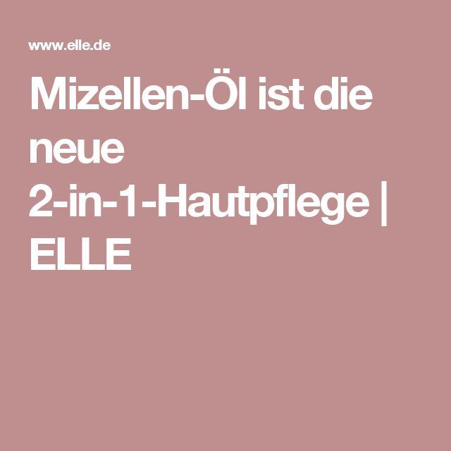 Mizellen-Öl ist die neue 2-in-1-Hautpflege | ELLE