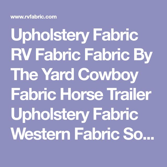 Upholstery Fabric RV Fabric Fabric By The Yard Cowboy Fabric Horse Trailer Upholstery Fabric Western Fabric Southwestern Fabric Discount Fabric Motorhome Fabric Camper Fabric Camper Cushions RV Furniture RV Upholstery Furniture Trailer Fabric, RV Vinyl Upholstery Vinyl Horse Fabric Horse Upholstery Fabric Cheap Fabric Fabric For Less