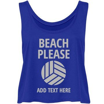 Please. Beach Volleyball | Summertime is finally here and you know what that means - lots and lots of pick up beach volleyball games! Customize a cute and sporty cropped tank to get your volley on in!