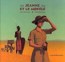 «Jeanne et le Mokélé» FRED BERNARD ET FRANÇOIS ROCA Carnet littéraire de Kim Picard-Lavigne. Suggéré pour le 3e cycle