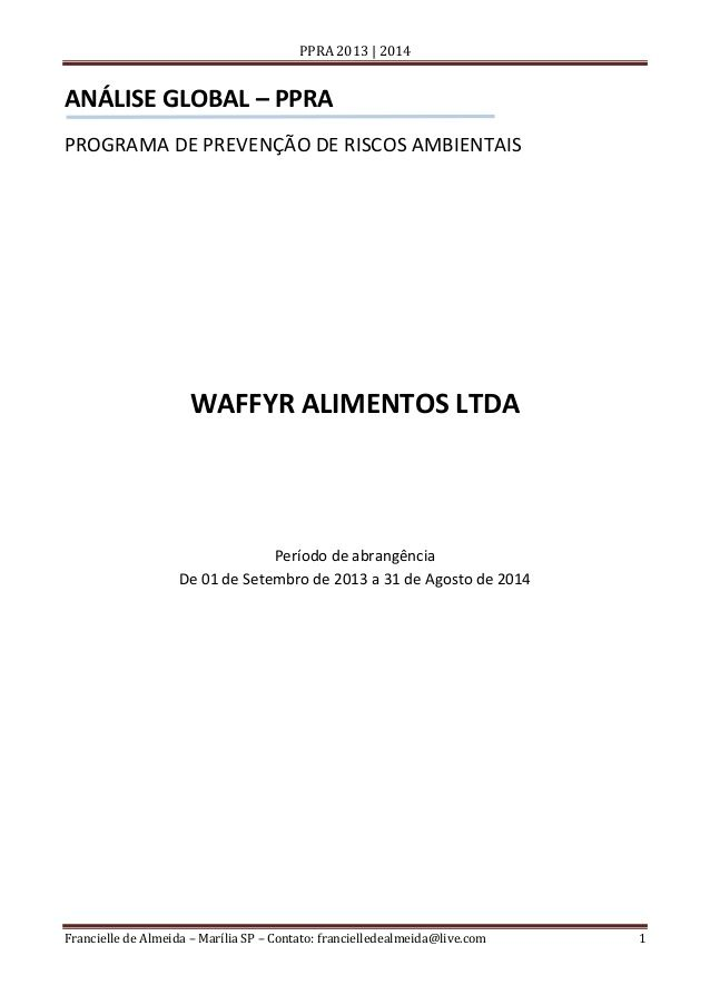 PPRA 2013   2014  ANÁLISE GLOBAL – PPRA PROGRAMA DE PREVENÇÃO DE RISCOS AMBIENTAIS  WAFFYR ALIMENTOS LTDA  Período de abra...