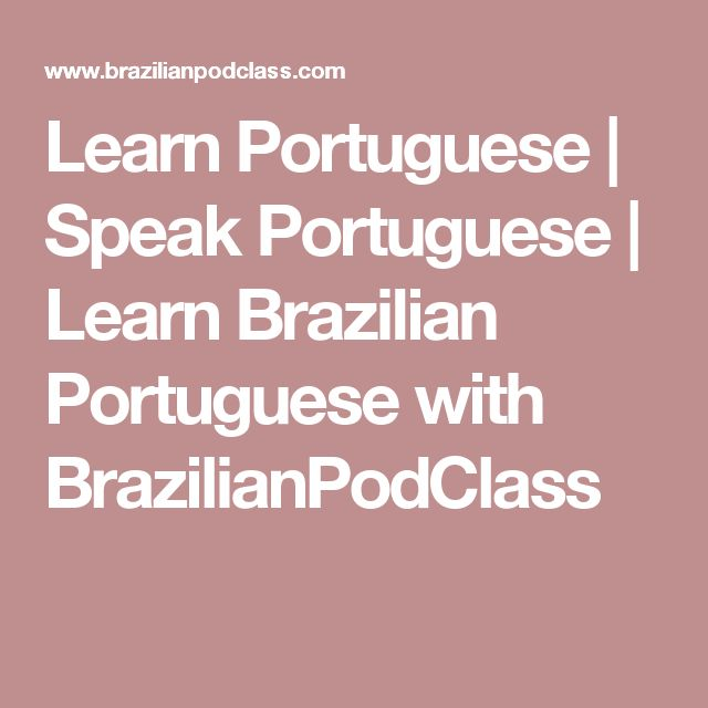 Learn Portuguese   Speak Portuguese   Learn Brazilian Portuguese with BrazilianPodClass