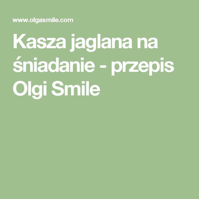 Kasza jaglana na śniadanie - przepis Olgi Smile