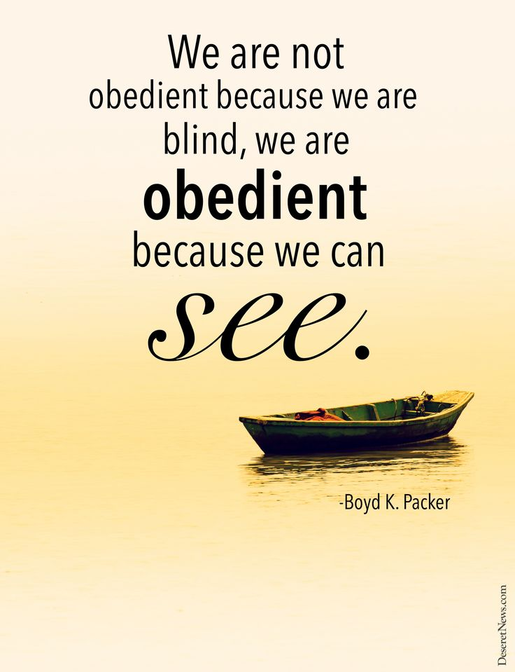 "President Boyd K. Packer: ""We are not obedient because we are blind, we are obedient because we can see."" 