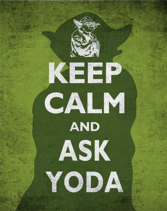 Keep Calm and ask yoda