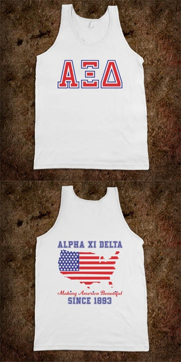 Alpha Xi Delta Sorority Shirts - Making America Beautiful Frat Tanks - CLICK HERE to purchase :) Buy 1 or 100!