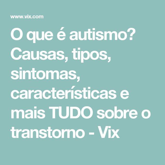 O que é autismo? Causas, tipos, sintomas, características e mais TUDO sobre o transtorno - Vix