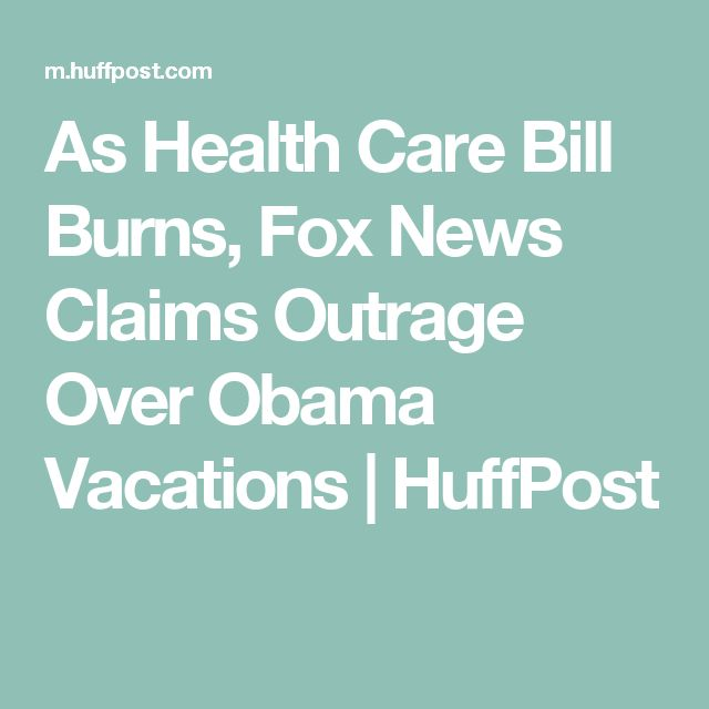 As Health Care Bill Burns, Fox News Claims Outrage Over Obama Vacations   HuffPost