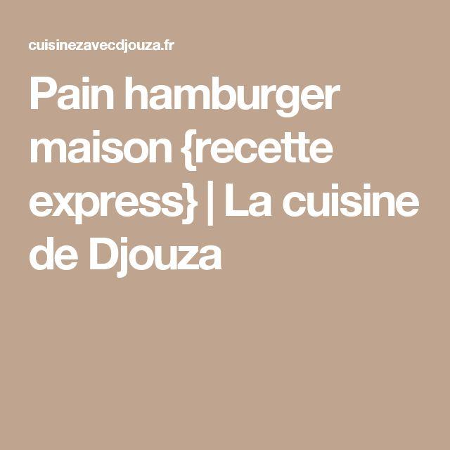 Pain hamburger maison {recette express} | La cuisine de Djouza