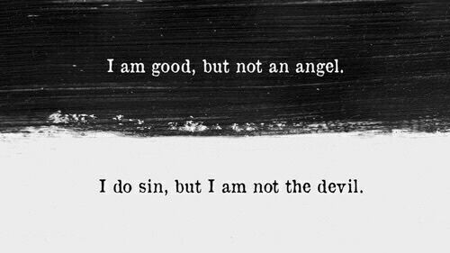 I'm not an angel, but I'm not the devil either.