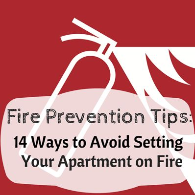 Fire Prevention Tips 14 Ways To Avoid Setting Your Apartment On Fire Ho