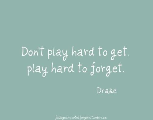 drakke: Drake Girls, Food For Thought, Drakk Quotes 3, Plays Hard, Drake Quotes, Hard To Get, Playhard, Life Mottos, Drakk Quotes3