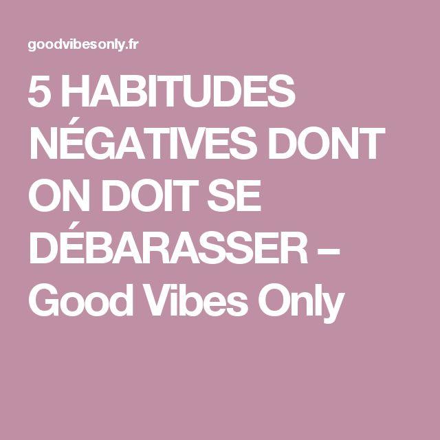 5 HABITUDES NÉGATIVES DONT ON DOIT SE DÉBARASSER – Good Vibes Only