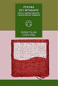 Okładka książki Polska do wymiany. Późna nowoczesność i nasze wielkie narracje