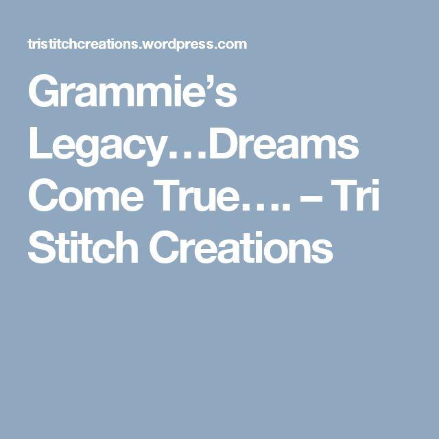 Grammie's Legacy…Dreams Come True…. – Tri Stitch Creations