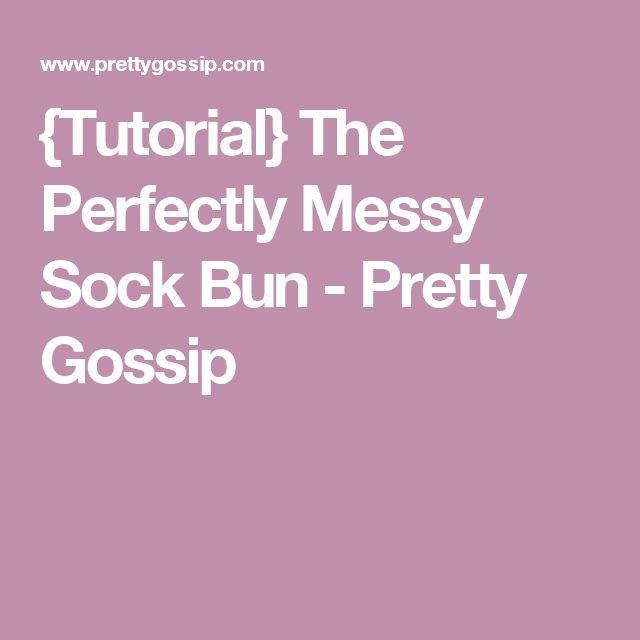 {Tutorial} The Perfectly Messy Sock Bun - Pretty Gossip