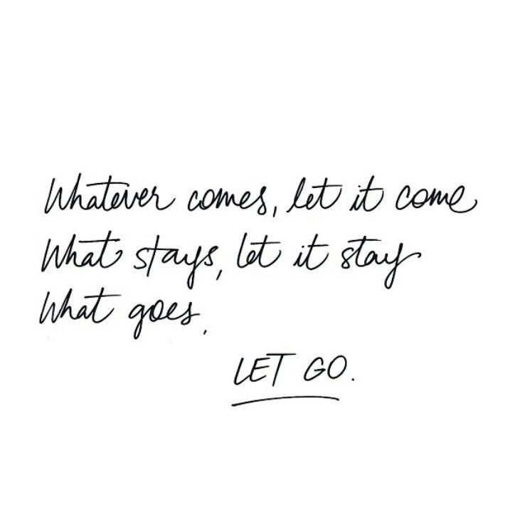 """""""Whatever comes, let it come. What stays, let is stay. What goes......LET GO."""" #quotes"""
