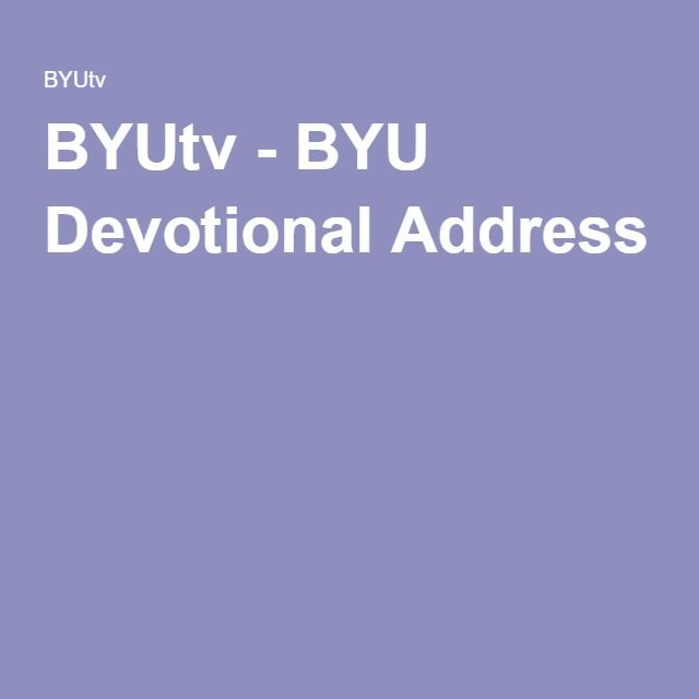BYUtv - BYU Devotional Address