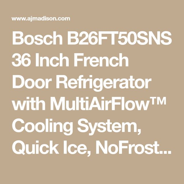 Bosch B26FT50SNS 36 Inch French Door Refrigerator with MultiAirFlow™ Cooling System, Quick Ice, NoFrost, SuperFreezing, SuperCooling, VitaFresh, Energy Star® Rated and 25 cu. ft. Capacity