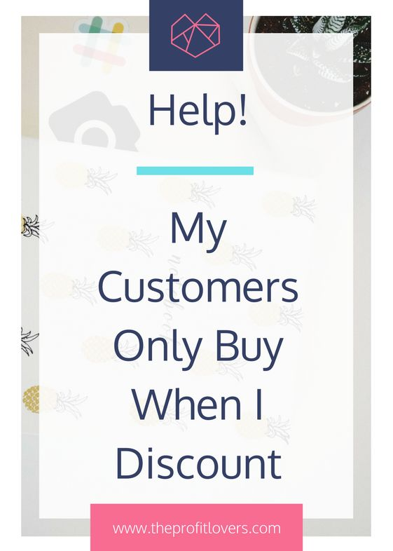 What to do when customers will only buy when you discount women in business business coach for women
