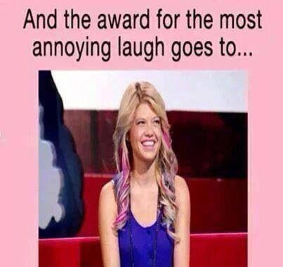 Chanel west coast, I have ALWAYS. Thought this. Very cute girl, but such an annoying laugh.