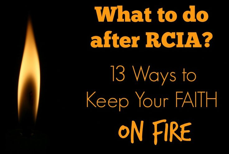 What to do after RCIA: 13 Ways to Keep Your Faith on Fire #Catholicism #RCIA from @A Catholic Newbie