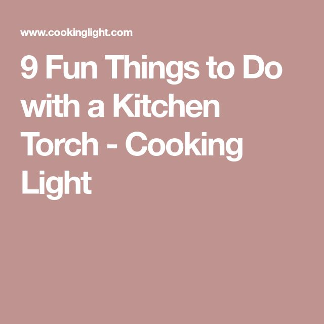 9 Fun Things to Do with a Kitchen Torch - Cooking Light
