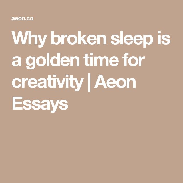 Why broken sleep is a golden time for creativity | Aeon Essays