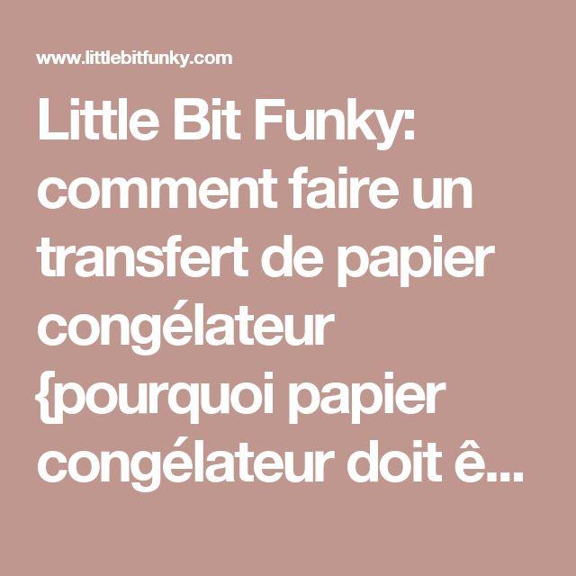 Little Bit Funky: comment faire un transfert de papier congélateur {pourquoi papier congélateur doit être dans votre cachette}