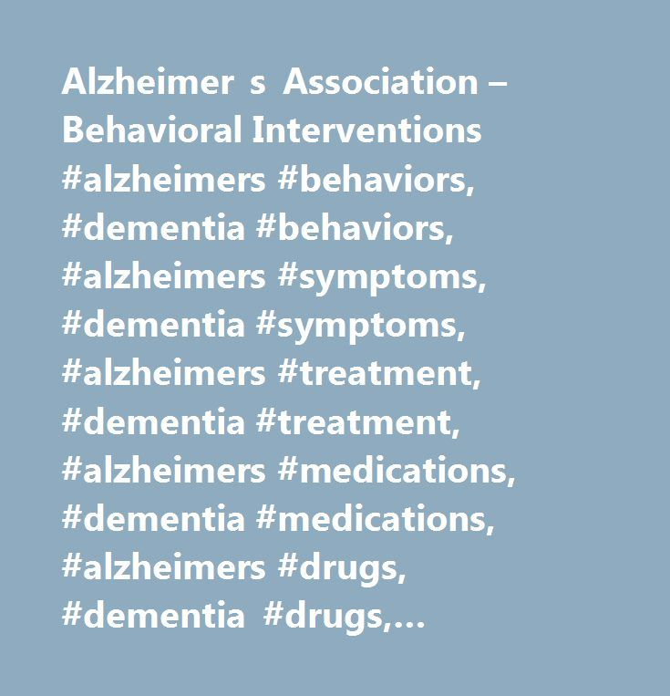 Alzheimer s Association – Behavioral Interventions #alzheimers #behaviors, #dementia #behaviors, #alzheimers #symptoms, #dementia #symptoms, #alzheimers #treatment, #dementia #treatment, #alzheimers #medications, #dementia #medications, #alzheimers #drugs, #dementia #drugs, #aggression, #depression, #hallucination, #confusion…
