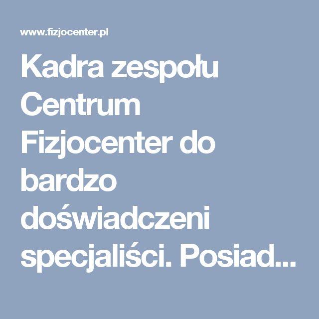Kadra zespołu Centrum Fizjocenter do bardzo doświadczeni specjaliści. Posiadamy…