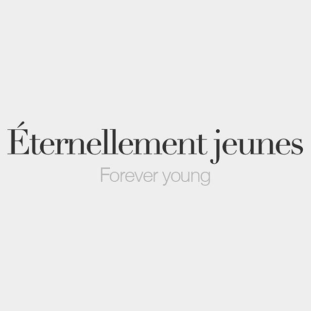 Éternellement jeunes | Forever young | /e.tɛʁ.nɛl.mɑ ʒœn/