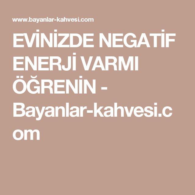 EVİNİZDE NEGATİF ENERJİ VARMI ÖĞRENİN - Bayanlar-kahvesi.com