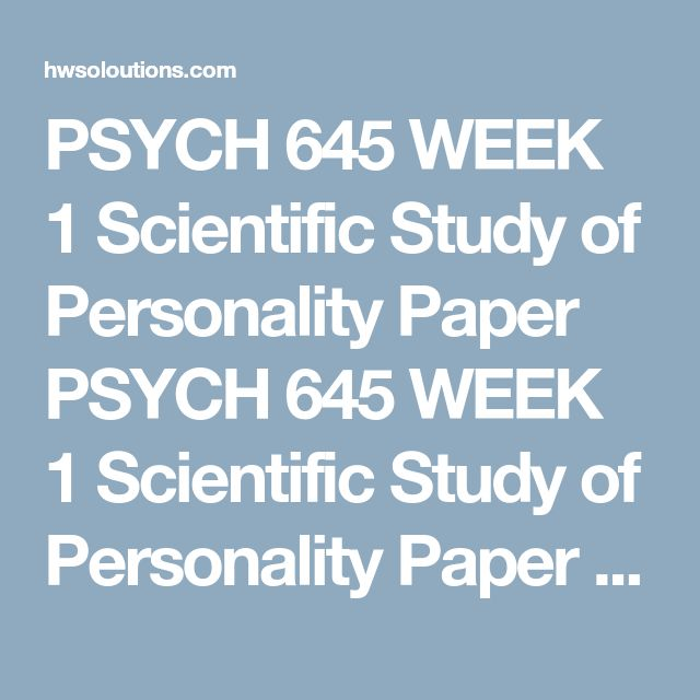 PSYCH 645 WEEK 1 Scientific Study of Personality Paper PSYCH 645 WEEK 1 Scientific Study of Personality Paper PSYCH 645 WEEK 1 Scientific Study of Personality Paper Writea 700- to 1,050-word summary that explores personality characteristics.  Addressthe following in your summary:  How do psychologists define personality? Provide an overview of the definition of personality. Researchers use a number of different methods to study personality. Three of the most commonly used methods are case…