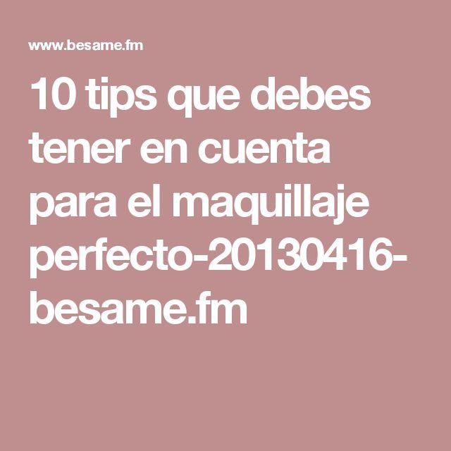 10 tips que debes tener en cuenta para el maquillaje perfecto-20130416-besame.fm