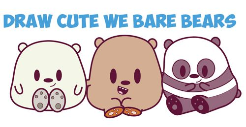 How to Draw We Bare Bears (Cute / Kawaii / Chibi / Baby Style) - Grizzly, Panda, and Ice Bear - in Easy Steps Drawing Tutorial for Kids